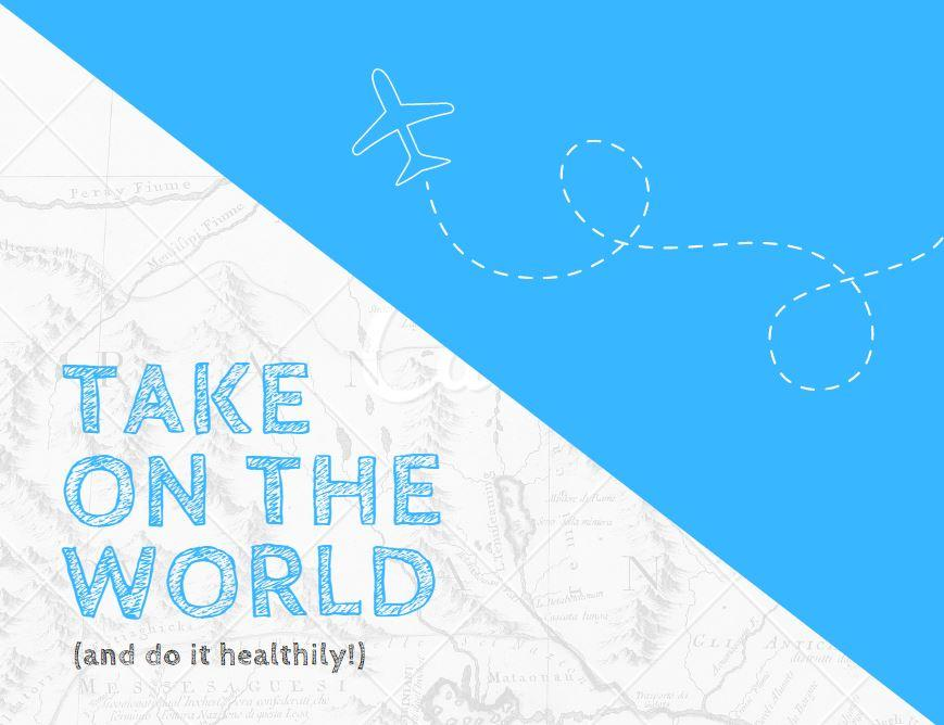 Take on the World (and do it healthily!)